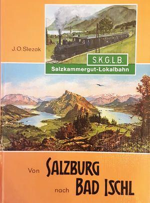 Von Salzburg nach Bad Ischl - Geschichte der Salzkammergut-Lokalbahn